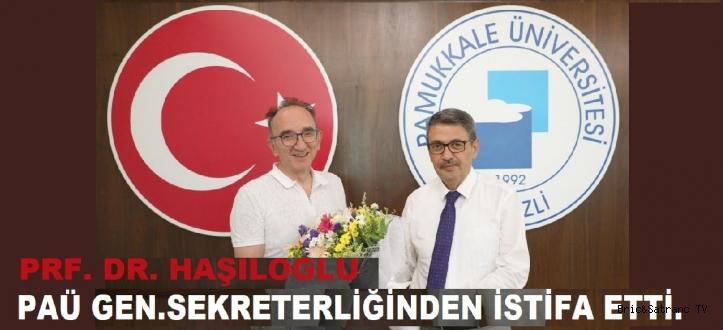 Prf.Dr. Haşıloğlu PAÜ Gen. Sekreterliğinden İstifa etti!